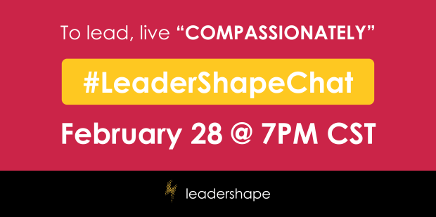 To lead, live compassionately #LeaderShapeChat Feb 18 2017